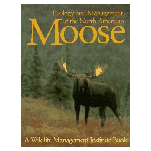 Ecology & Management Of The North American Moose - Click Image to Close