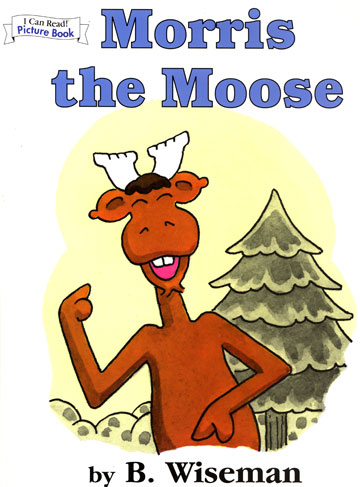 Morris the Moose by B. Wiseman